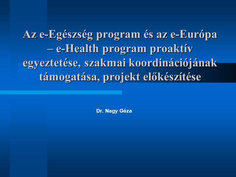 Az e-Egészség program és az e-Európa – e-Health program proaktív egyeztetése, szakmai koordinációjának támogatása, projekt előkészítése Dr. Nagy Géza
