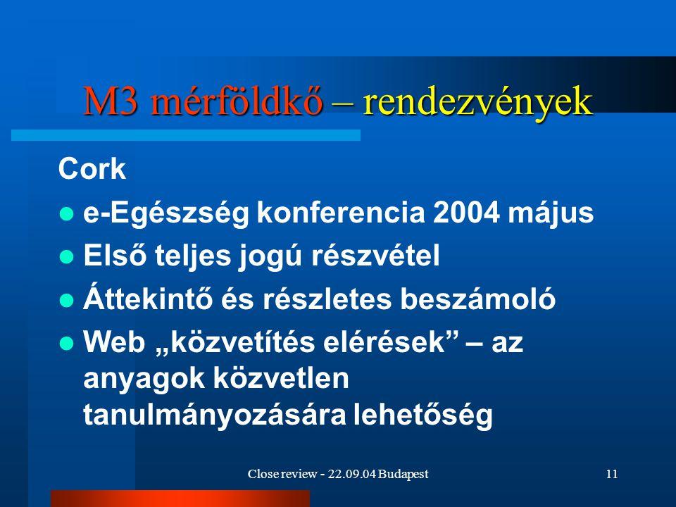 Close review - 22.09.04 Budapest11 M3 mérföldkő – rendezvények Cork e-Egészség konferencia 2004 május Első teljes jogú részvétel Áttekintő és részlete