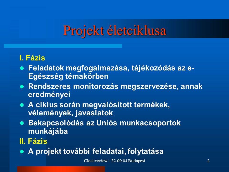Close review - 22.09.04 Budapest2 Projekt életciklusa I. Fázis Feladatok megfogalmazása, tájékozódás az e- Egészség témakörben Rendszeres monitorozás