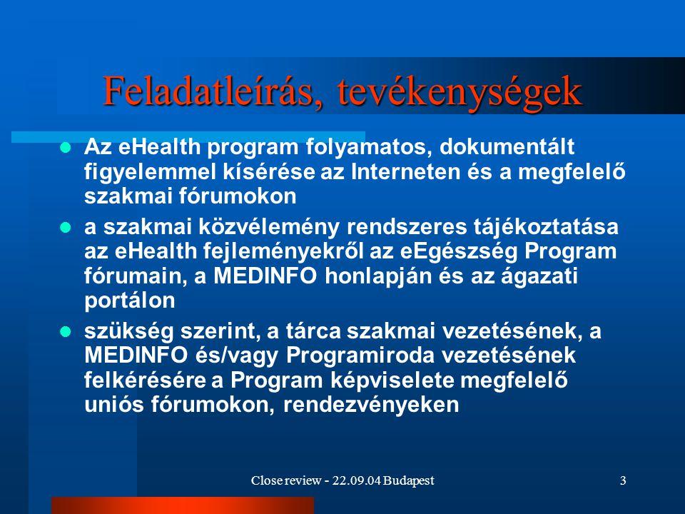 Close review - 22.09.04 Budapest3 Feladatleírás, tevékenységek Az eHealth program folyamatos, dokumentált figyelemmel kísérése az Interneten és a megf