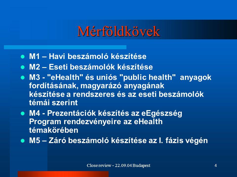 Close review - 22.09.04 Budapest5 M2 mérföldkő – eseti feladatok eEurope Progress Report elemzése, jelentés (eHealth – egyéb területek) eEurope mid term revieiw elemzése Miniszteri értekezlet Budapest, Cork PR anyag vázlat készítése GKI családorvos – gyógyszerész interjú anyagegyeztetés, szervezés