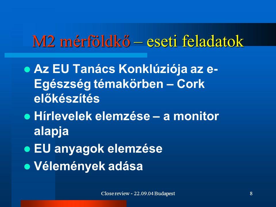 Close review - 22.09.04 Budapest9 M3 mérföldkő – javaslatok Tevékenység EUHazai feladatMegoldás EU egészségbiztosítási kártyaalkalmazásokOEP2006 – 2008 bevezetés Hálózat fejlesztésePublikus internet belépési pontok az egészségügyi ellátó helyszíneken IHM pályázatok, de szükséges egészségügyi kiterjesztés is Hálózat fejlesztéseAz egészségügyi ellátó helyek broadband szintje Helyi és országos erőforrások Egészségügy - on-line megjelenésDr.Info Munkacsoport