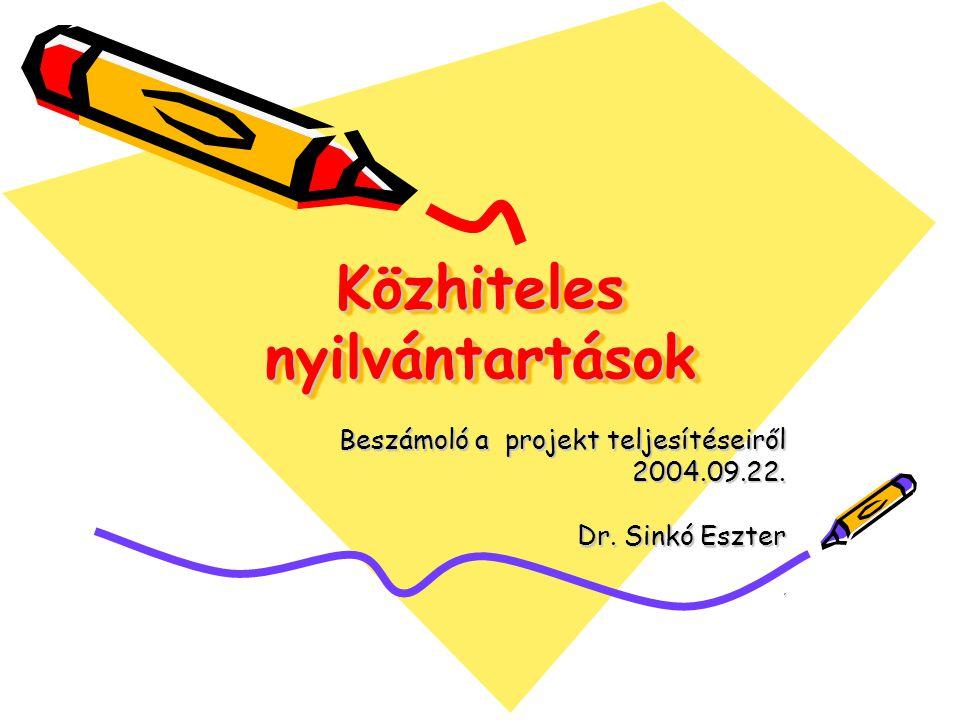 Közhiteles nyilvántartások Beszámoló a projekt teljesítéseiről 2004.09.22. Dr. Sinkó Eszter,