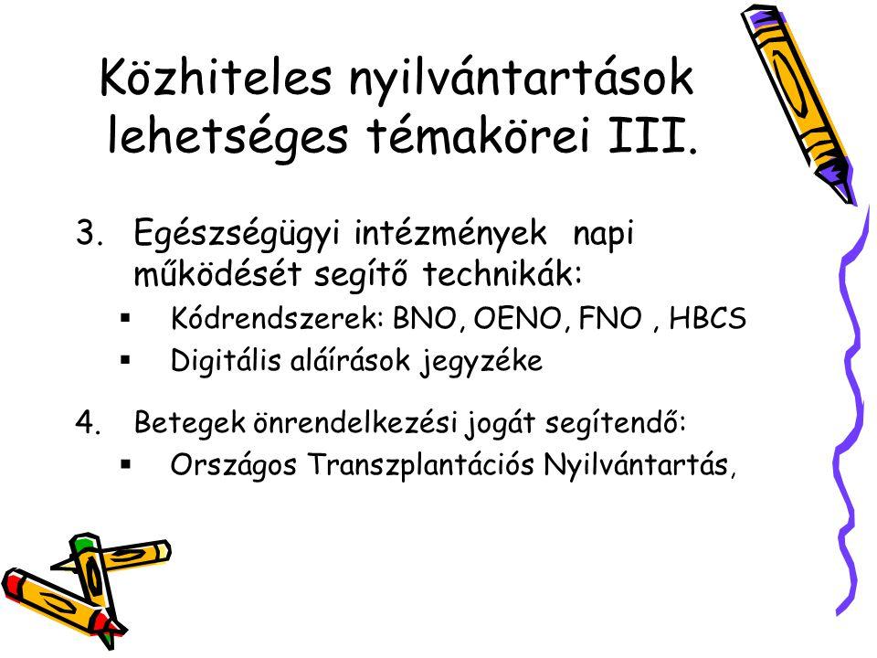 Közhiteles nyilvántartások lehetséges témakörei III. 3.Egészségügyi intézmények napi működését segítő technikák:  Kódrendszerek: BNO, OENO, FNO, HBCS
