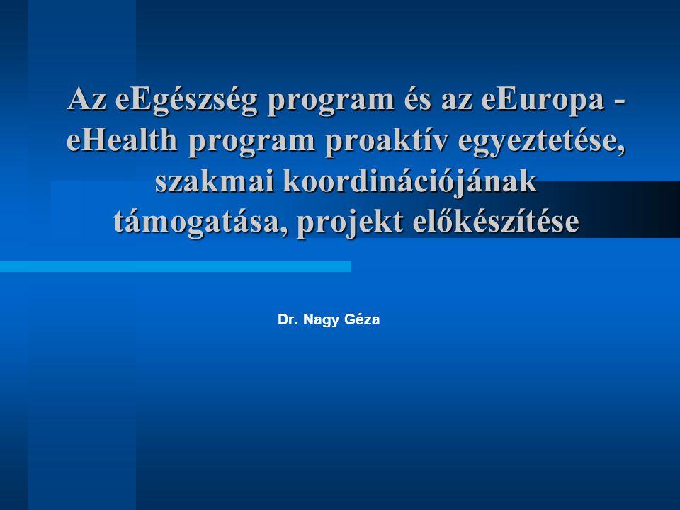 Az eEgészség program és az eEuropa - eHealth program proaktív egyeztetése, szakmai koordinációjának támogatása, projekt előkészítése Dr.