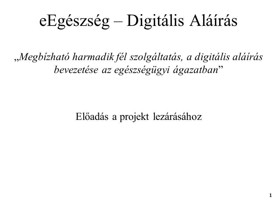 """1 eEgészség – Digitális Aláírás Előadás a projekt lezárásához """"Megbízható harmadik fél szolgáltatás, a digitális aláírás bevezetése az egészségügyi ág"""