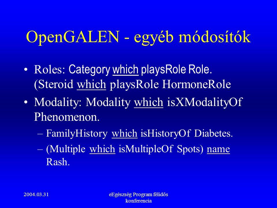 2004.03.31eEgészség Program félidős konferencia OpenGALEN - egyéb módosítók Roles: Category which playsRole Role. (Steroid which playsRole HormoneRole