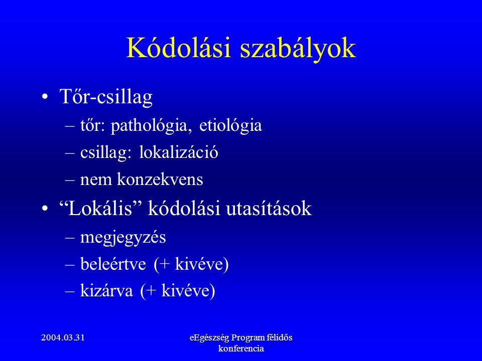 """2004.03.31eEgészség Program félidős konferencia Kódolási szabályok Tőr-csillag –tőr: pathológia, etiológia –csillag: lokalizáció –nem konzekvens """"Loká"""