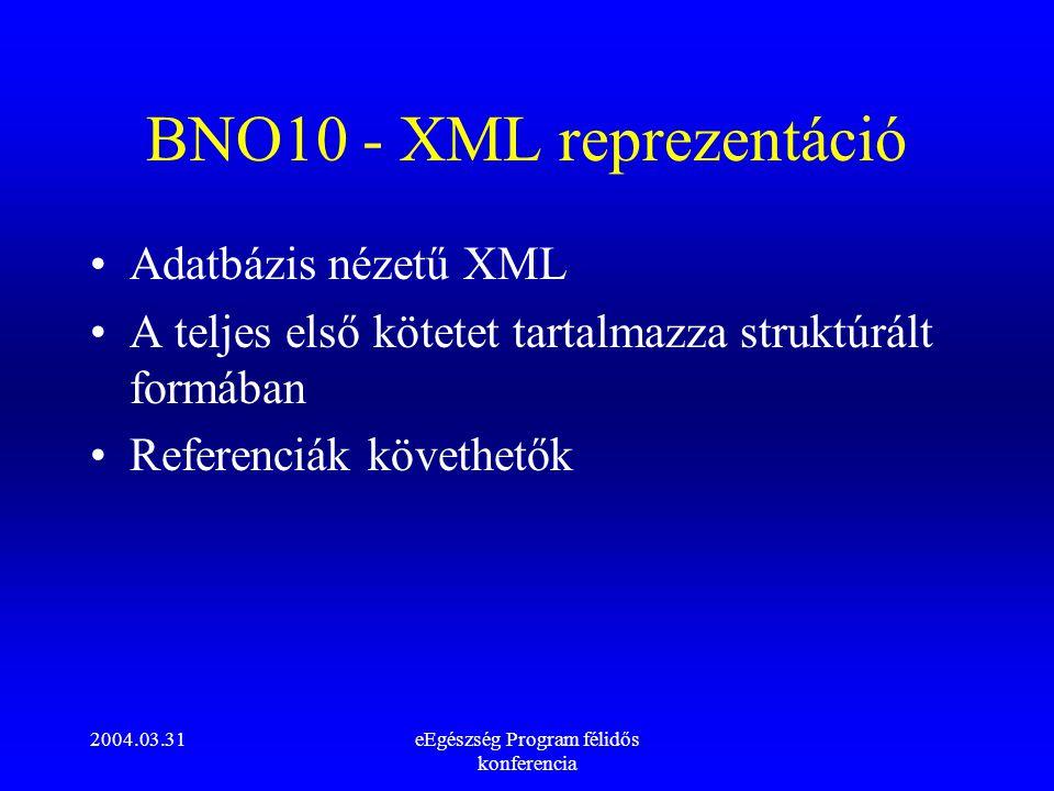 2004.03.31eEgészség Program félidős konferencia BNO10 - XML reprezentáció Adatbázis nézetű XML A teljes első kötetet tartalmazza struktúrált formában