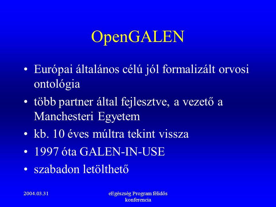 2004.03.31eEgészség Program félidős konferencia OpenGALEN Európai általános célú jól formalizált orvosi ontológia több partner által fejlesztve, a vez