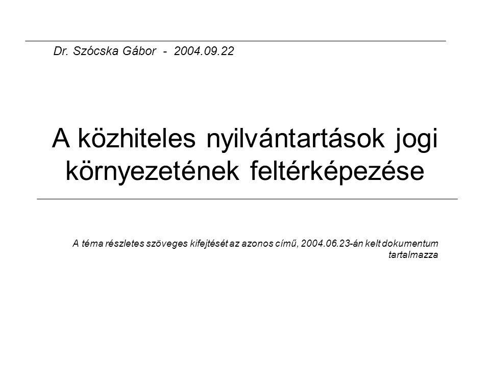 A közhiteles nyilvántartások jogi környezetének feltérképezése A téma részletes szöveges kifejtését az azonos című, 2004.06.23-án kelt dokumentum tartalmazza Dr.