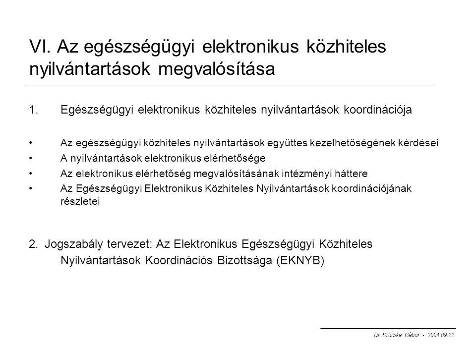 VI. Az egészségügyi elektronikus közhiteles nyilvántartások megvalósítása 1.Egészségügyi elektronikus közhiteles nyilvántartások koordinációja Az egés