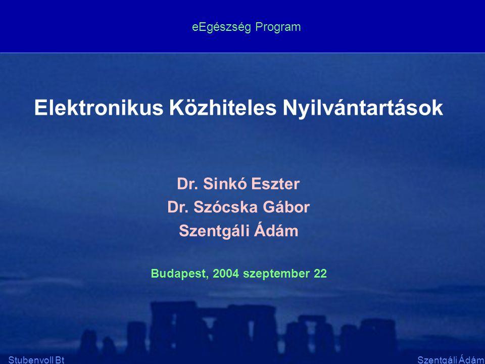 Elektronikus Közhiteles Nyilvántartások 2004-11-111 Stubenvoll BtSzentgáli Ádám Elektronikus Közhiteles Nyilvántartások Dr. Sinkó Eszter Dr. Szócska G