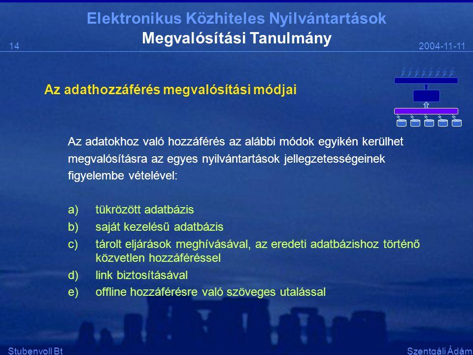 Elektronikus Közhiteles Nyilvántartások 2004-11-1114 Stubenvoll BtSzentgáli Ádám Megvalósítási Tanulmány Az adathozzáférés megvalósítási módjai Az adatokhoz való hozzáférés az alábbi módok egyikén kerülhet megvalósításra az egyes nyilvántartások jellegzetességeinek figyelembe vételével: a)tükrözött adatbázis b)saját kezelésű adatbázis c)tárolt eljárások meghívásával, az eredeti adatbázishoz történő közvetlen hozzáféréssel d)link biztosításával e)offline hozzáférésre való szöveges utalással