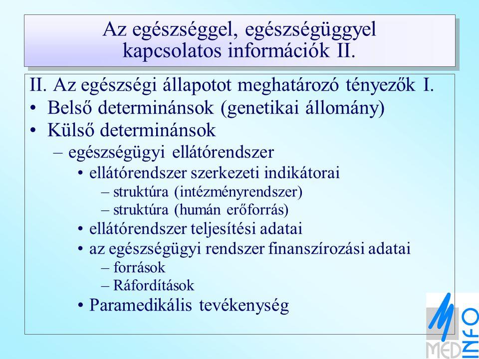Az egészséggel, egészségüggyel kapcsolatos információk II. II. Az egészségi állapotot meghatározó tényezők I. Belső determinánsok (genetikai állomány)
