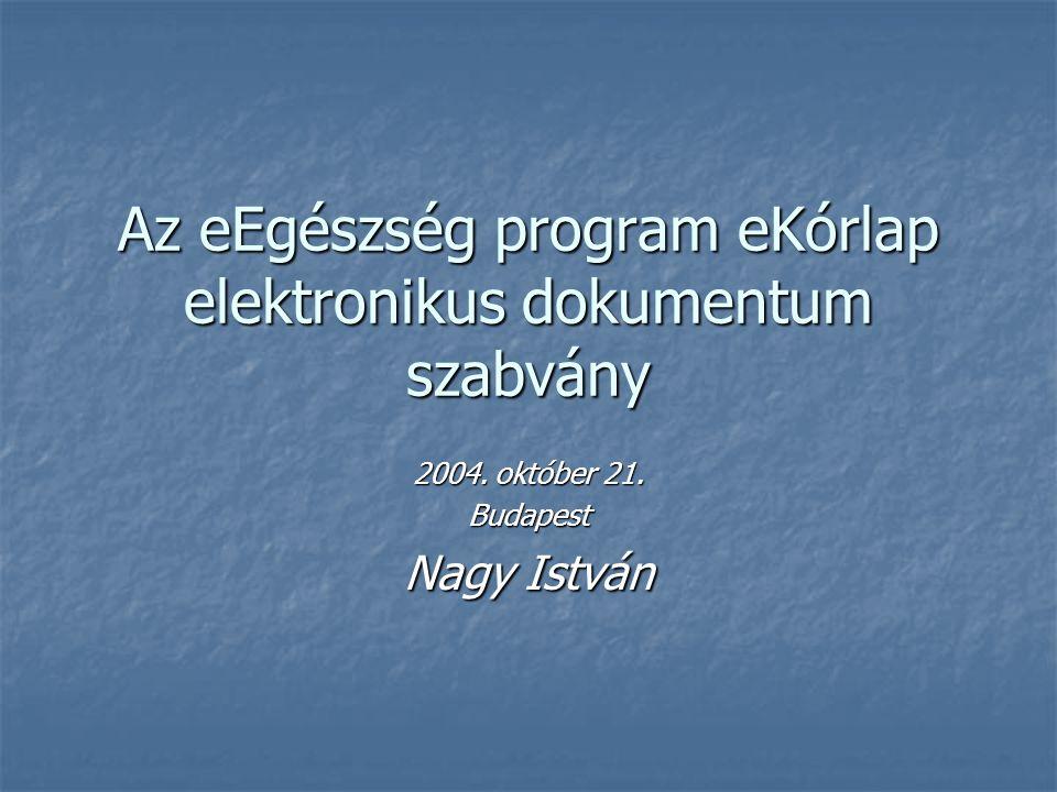 Az eEgészség program eKórlap elektronikus dokumentum szabvány 2004. október 21. Budapest Nagy István