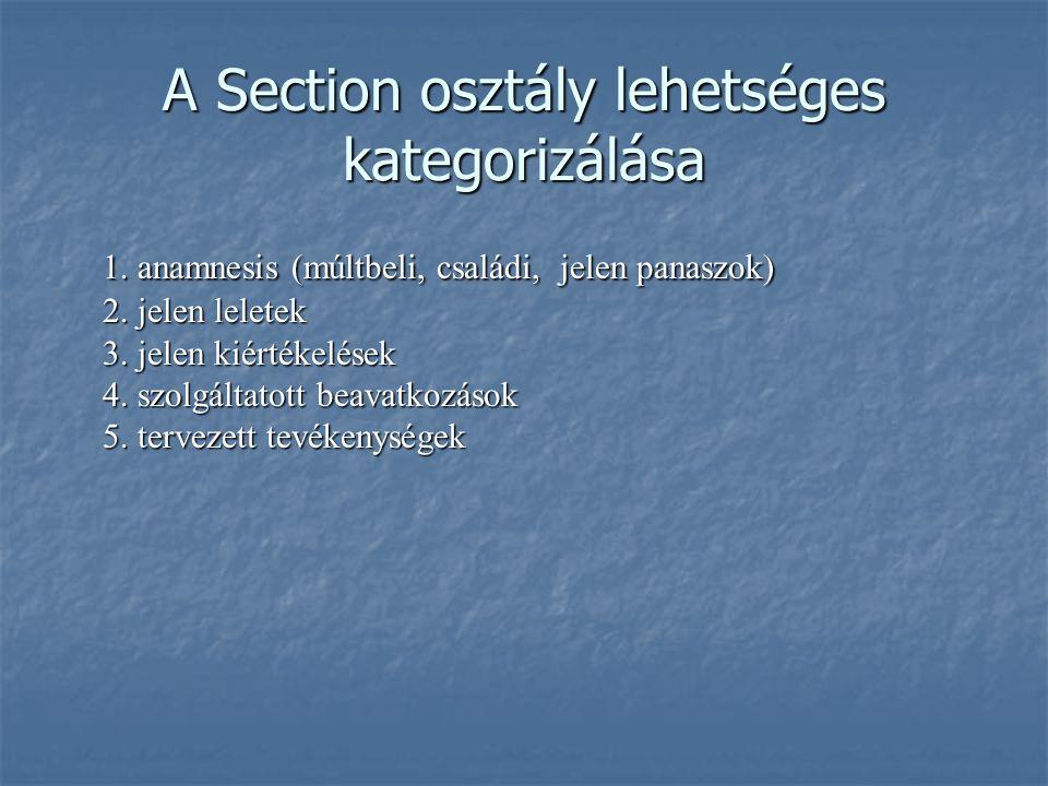 A Section osztály lehetséges kategorizálása 1. anamnesis (múltbeli, családi, jelen panaszok) 2. jelen leletek 3. jelen kiértékelések 4. szolgáltatott