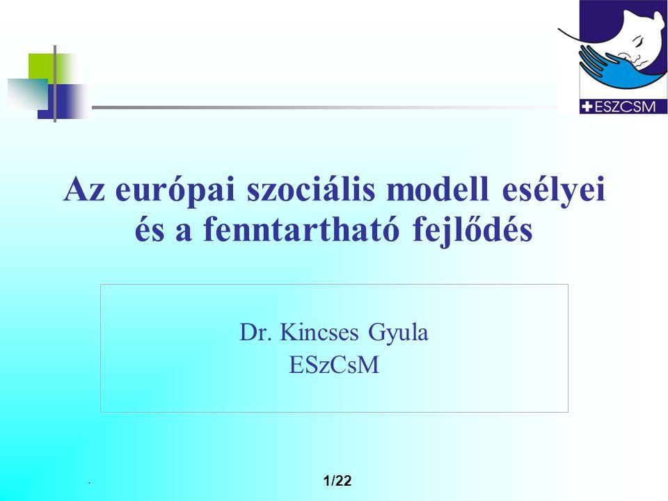 . 1/22 Az európai szociális modell esélyei és a fenntartható fejlődés Dr. Kincses Gyula ESzCsM