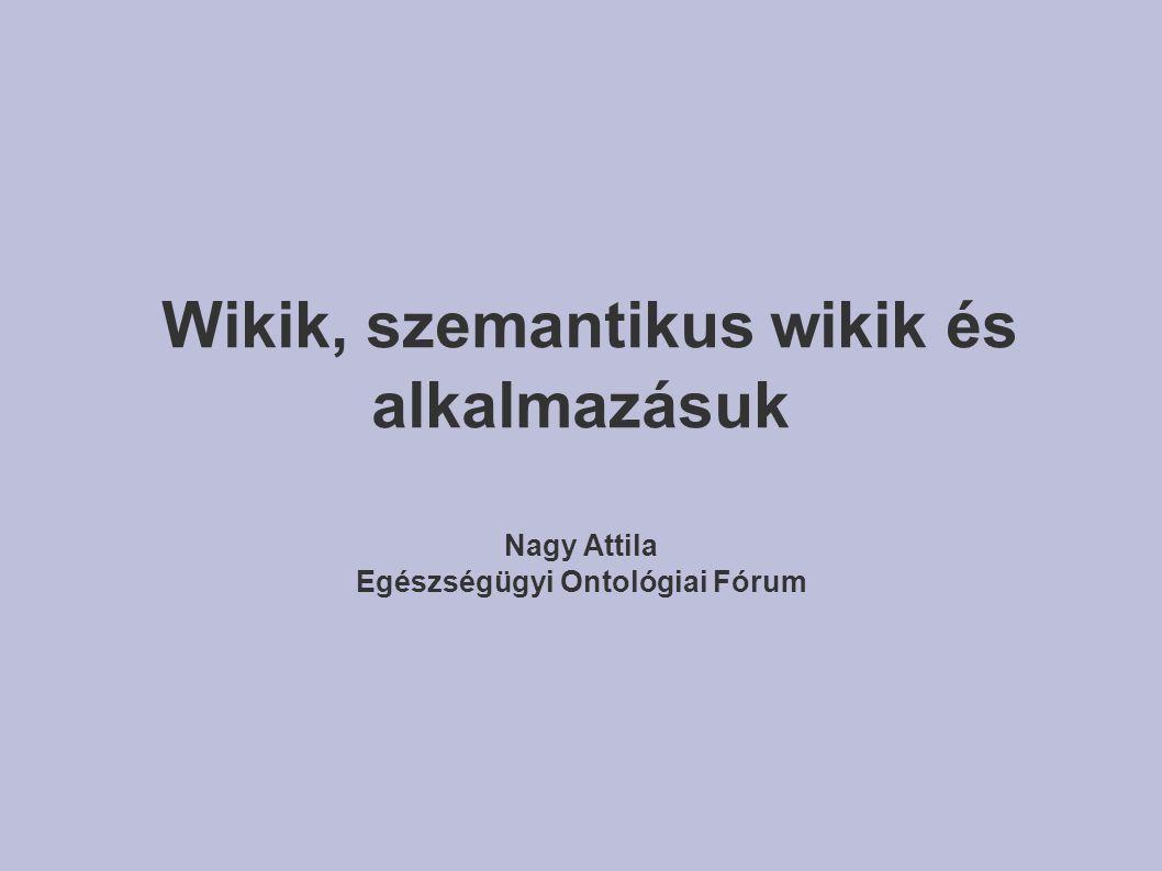 Wikik, szemantikus wikik és alkalmazásuk Nagy Attila Egészségügyi Ontológiai Fórum