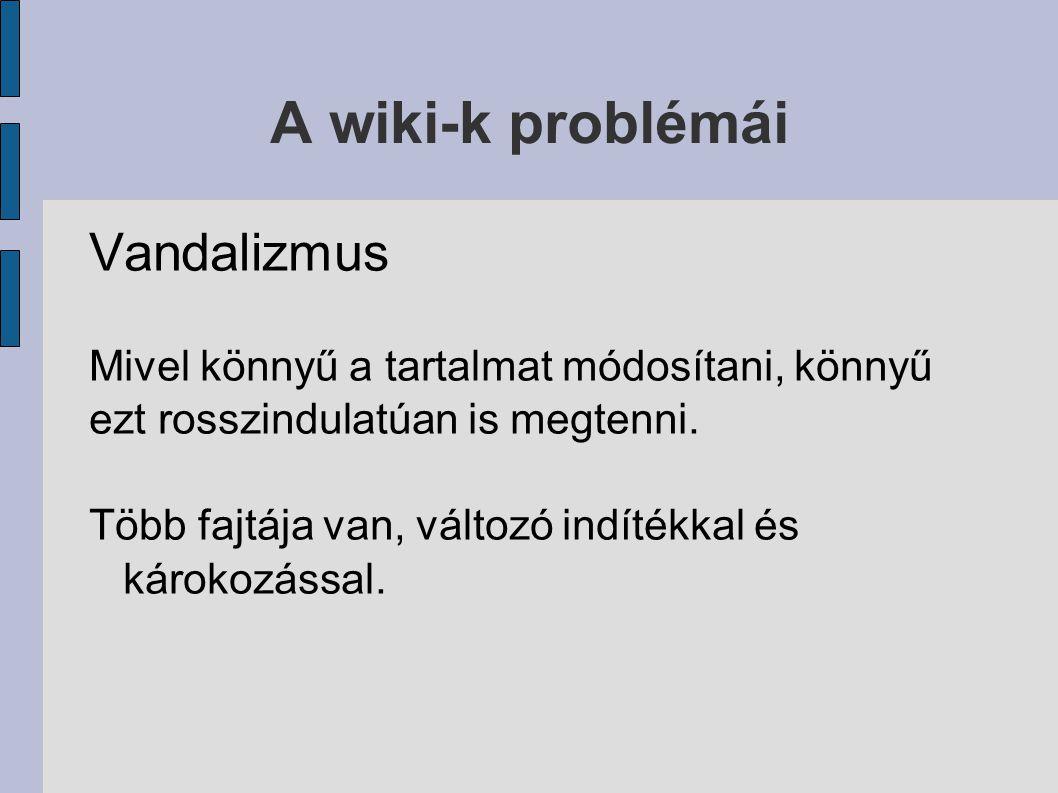 A wiki-k problémái Vandalizmus Mivel könnyű a tartalmat módosítani, könnyű ezt rosszindulatúan is megtenni.