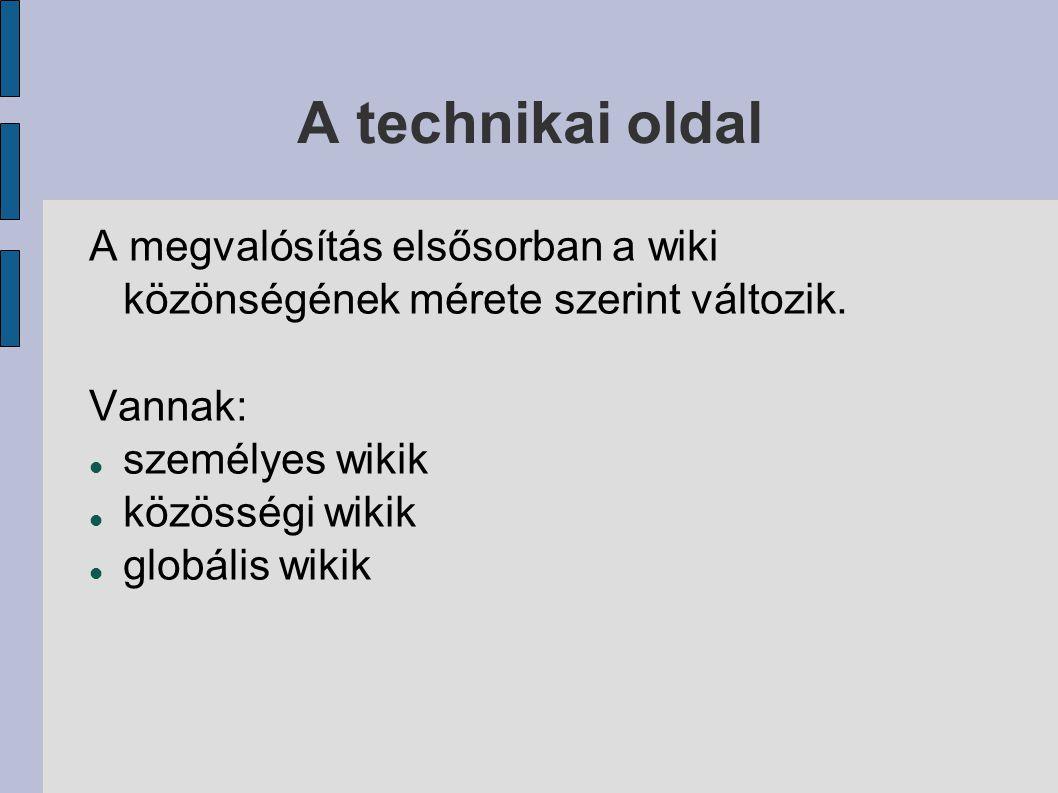 A technikai oldal A megvalósítás elsősorban a wiki közönségének mérete szerint változik.