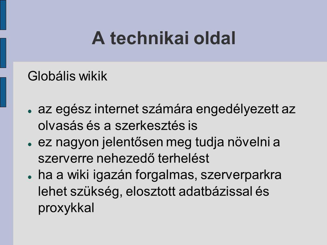 A technikai oldal Globális wikik az egész internet számára engedélyezett az olvasás és a szerkesztés is ez nagyon jelentősen meg tudja növelni a szerverre nehezedő terhelést ha a wiki igazán forgalmas, szerverparkra lehet szükség, elosztott adatbázissal és proxykkal
