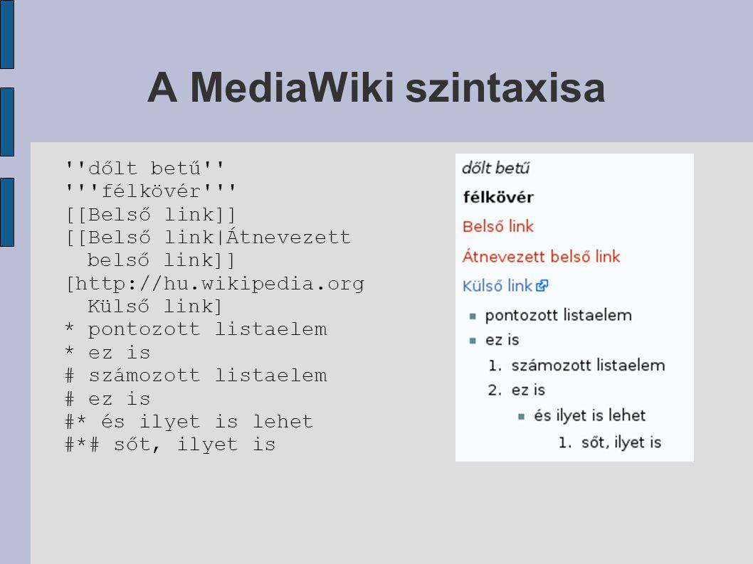 A MediaWiki szintaxisa dőlt betű félkövér [[Belső link]] [[Belső link|Átnevezett belső link]] [http://hu.wikipedia.org Külső link] * pontozott listaelem * ez is # számozott listaelem # ez is #* és ilyet is lehet #*# sőt, ilyet is