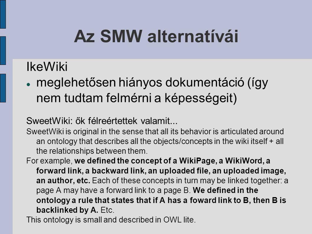 Az SMW alternatívái IkeWiki meglehetősen hiányos dokumentáció (így nem tudtam felmérni a képességeit) SweetWiki: ők félreértettek valamit...