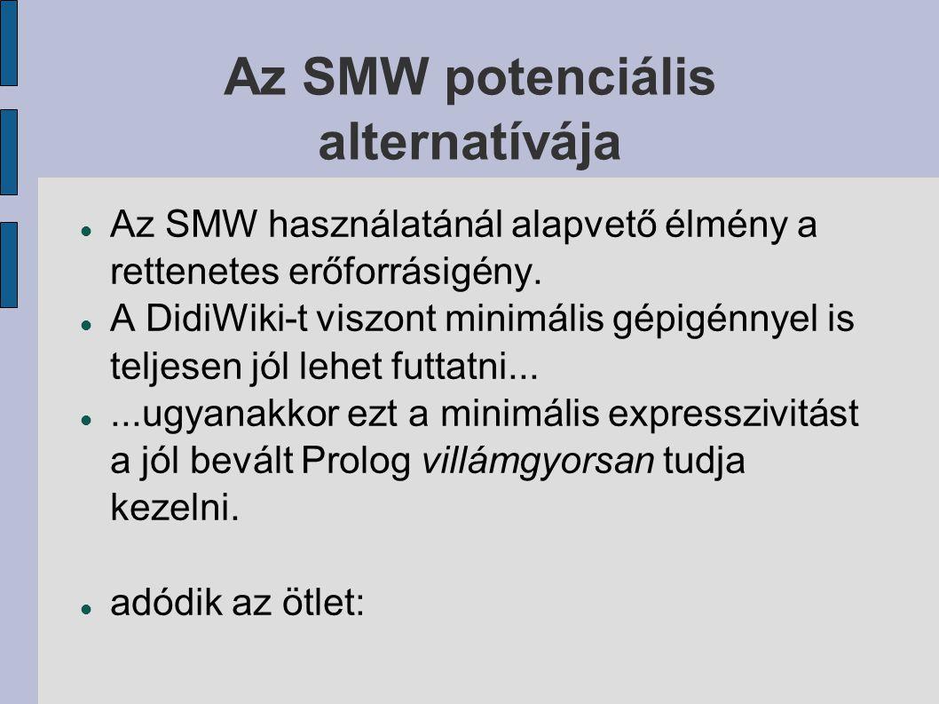 Az SMW potenciális alternatívája Az SMW használatánál alapvető élmény a rettenetes erőforrásigény.