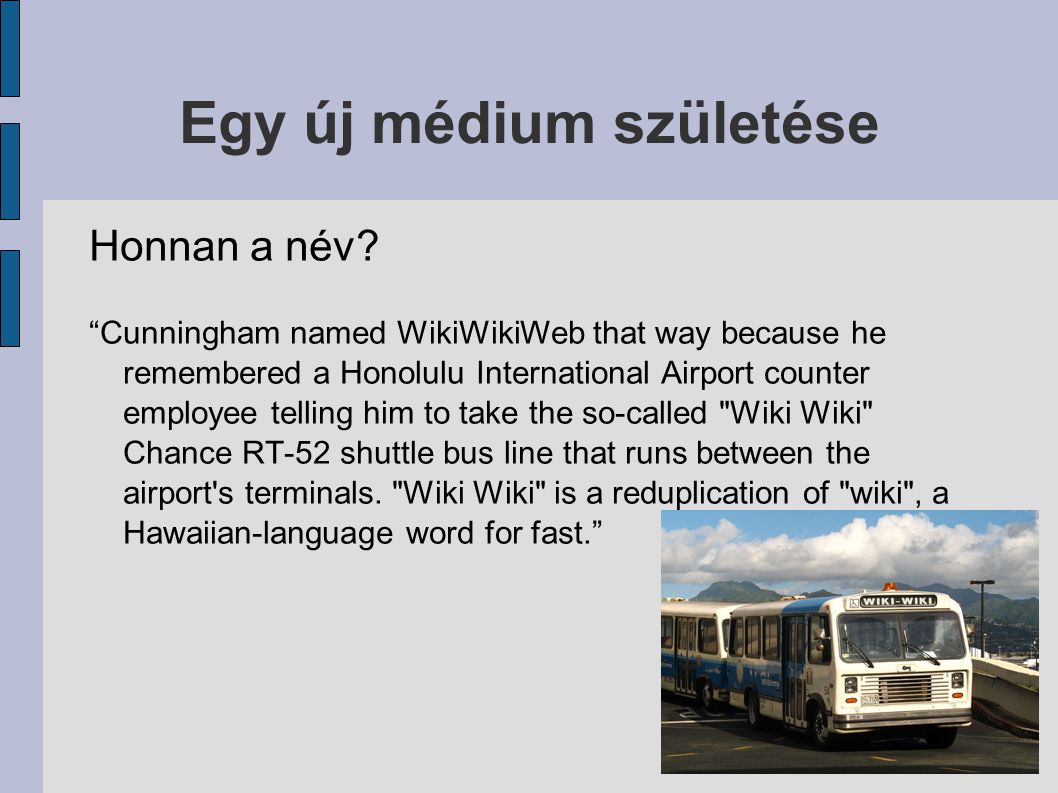 "Egy új médium születése Honnan a név? ""Cunningham named WikiWikiWeb that way because he remembered a Honolulu International Airport counter employee t"
