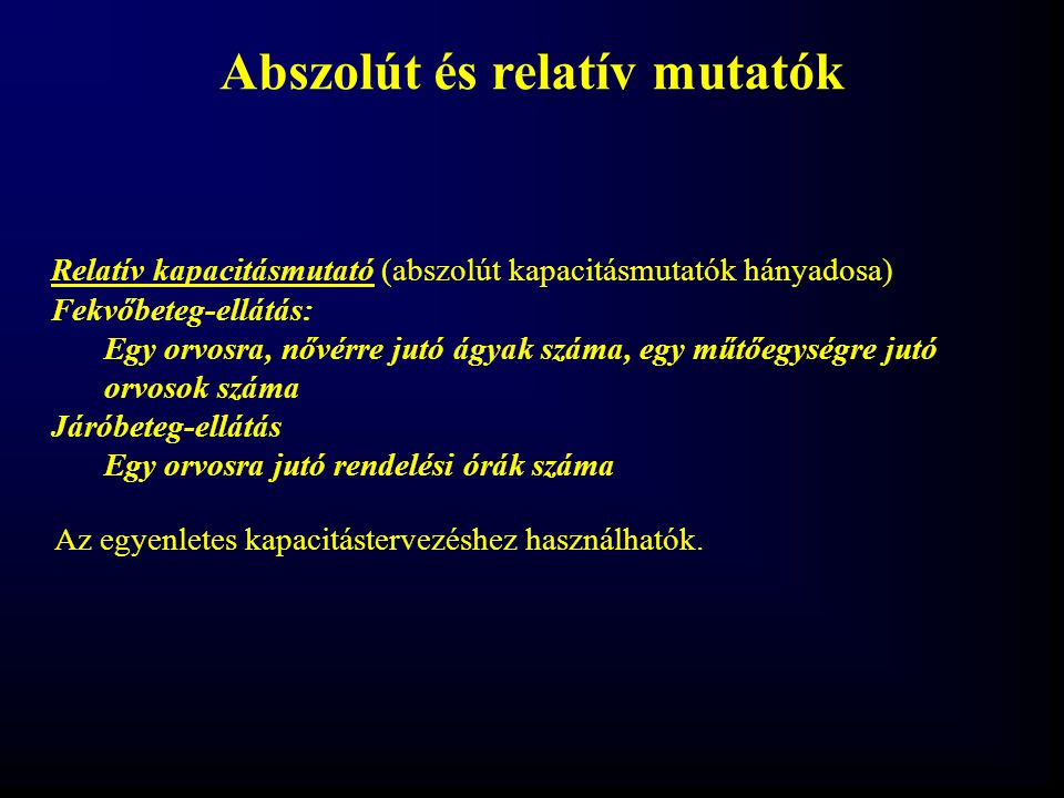 Abszolút és relatív mutatók Relatív kapacitásmutató (abszolút kapacitásmutatók hányadosa) Fekvőbeteg-ellátás: Egy orvosra, nővérre jutó ágyak száma, e