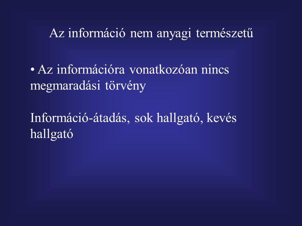 Az információ nem anyagi természetű Az információra vonatkozóan nincs megmaradási törvény Információ-átadás, sok hallgató, kevés hallgató