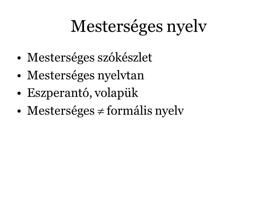 Mesterséges nyelv Mesterséges szókészlet Mesterséges nyelvtan Eszperantó, volapük Mesterséges  formális nyelv