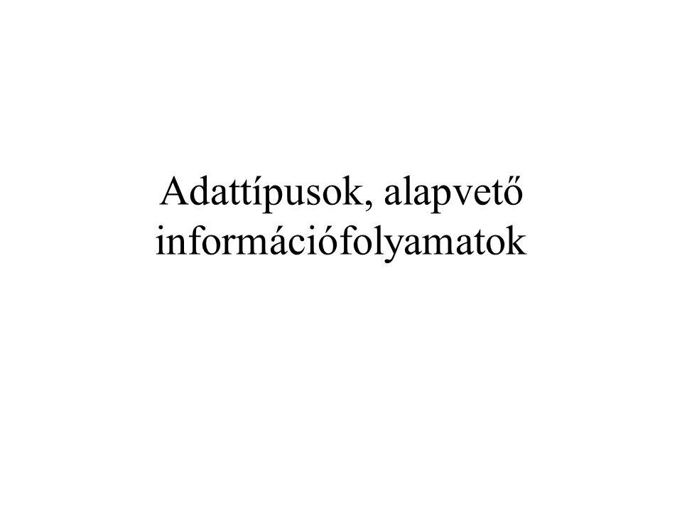 Adattípusok, alapvető információfolyamatok