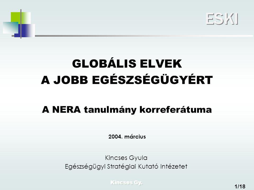 Kincses Gy. ESKI 1/18 GLOBÁLIS ELVEK A JOBB EGÉSZSÉGÜGYÉRT A NERA tanulmány korreferátuma 2004.