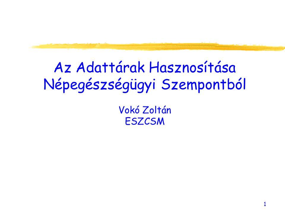 1 Az Adattárak Hasznosítása Népegészségügyi Szempontból Vokó Zoltán ESZCSM