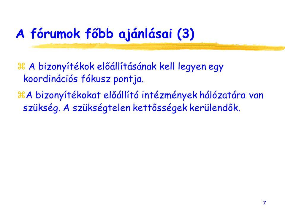 7 A fórumok főbb ajánlásai (3) z A bizonyítékok előállításának kell legyen egy koordinációs fókusz pontja.