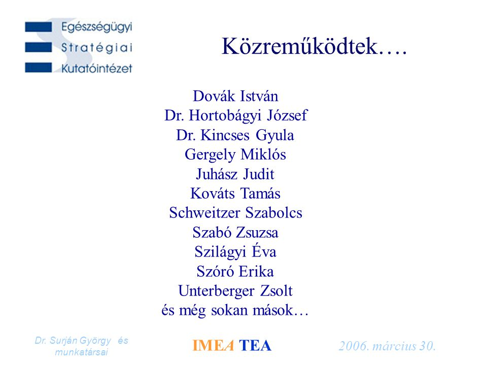 Dr. Surján György és munkatársai IMEA TEA 2006. március 30. Közreműködtek…. Dovák István Dr. Hortobágyi József Dr. Kincses Gyula Gergely Miklós Juhász