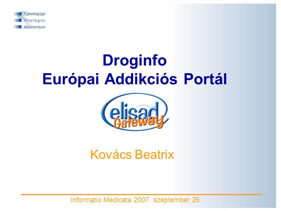 . Droginfo Európai Addikciós Portál Kovács Beatrix Informatio Medicata 2007. szeptember 26.