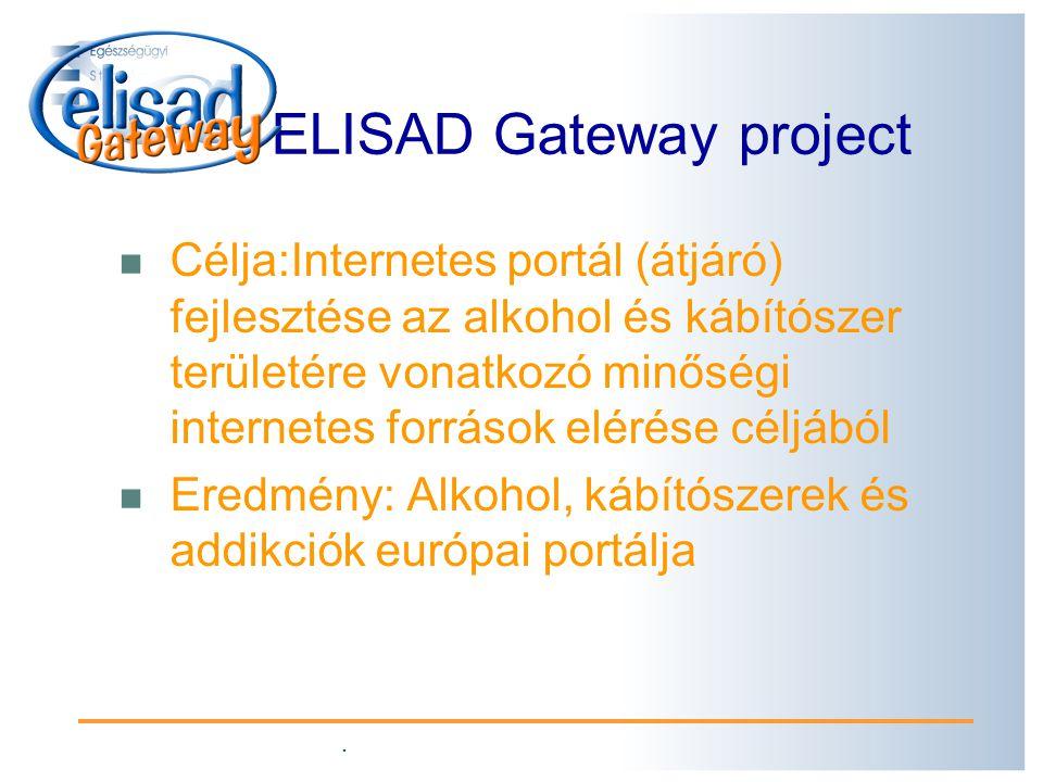 . ELISAD Gateway project Célja:Internetes portál (átjáró) fejlesztése az alkohol és kábítószer területére vonatkozó minőségi internetes források elérése céljából Eredmény: Alkohol, kábítószerek és addikciók európai portálja