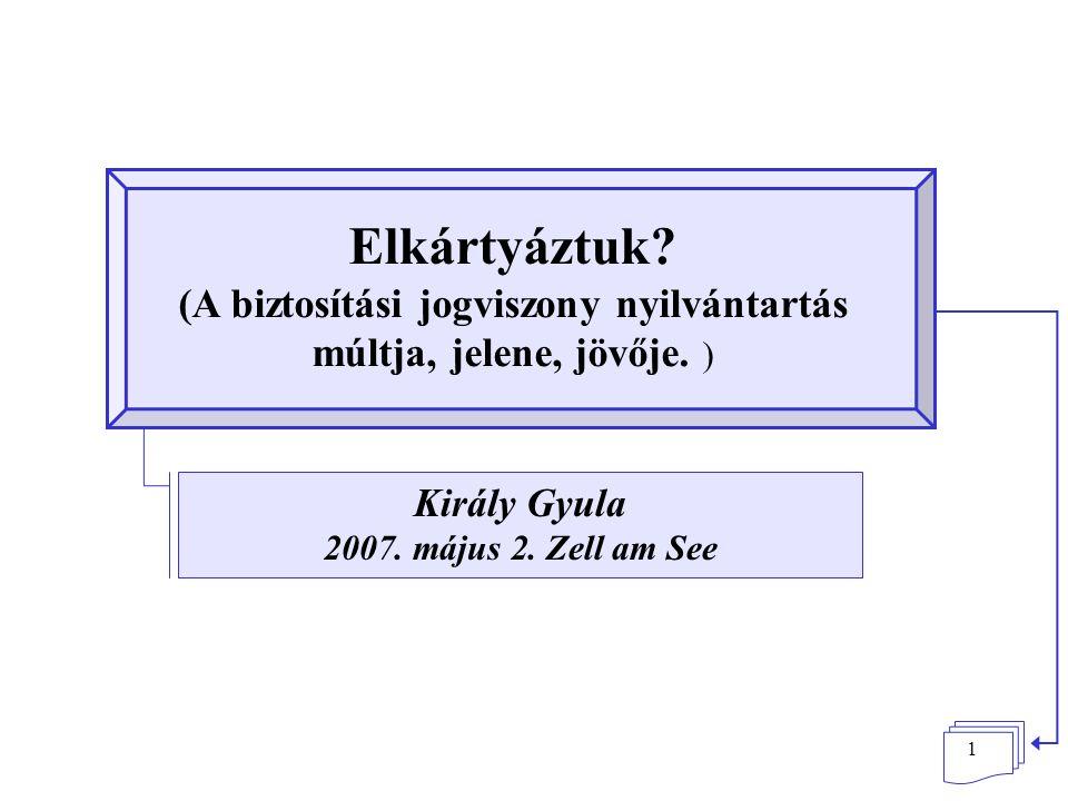 1 Elkártyáztuk? (A biztosítási jogviszony nyilvántartás múltja, jelene, jövője. ) Király Gyula 2007. május 2. Zell am See