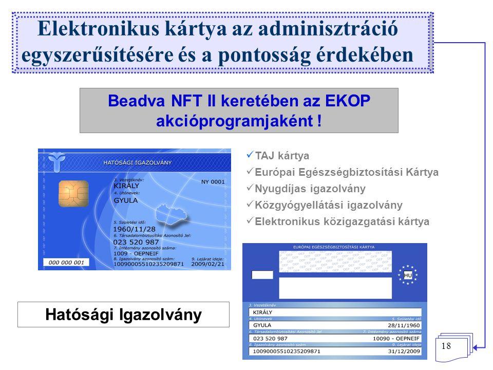 18 Elektronikus kártya az adminisztráció egyszerűsítésére és a pontosság érdekében TAJ kártya Európai Egészségbiztosítási Kártya Nyugdíjas igazolvány