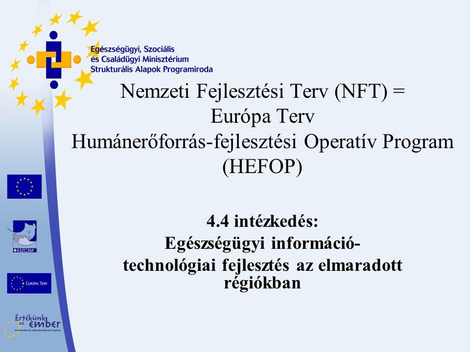 Nemzeti Fejlesztési Terv (NFT) = Európa Terv Humánerőforrás-fejlesztési Operatív Program (HEFOP) 4.4 intézkedés: Egészségügyi információ- technológiai