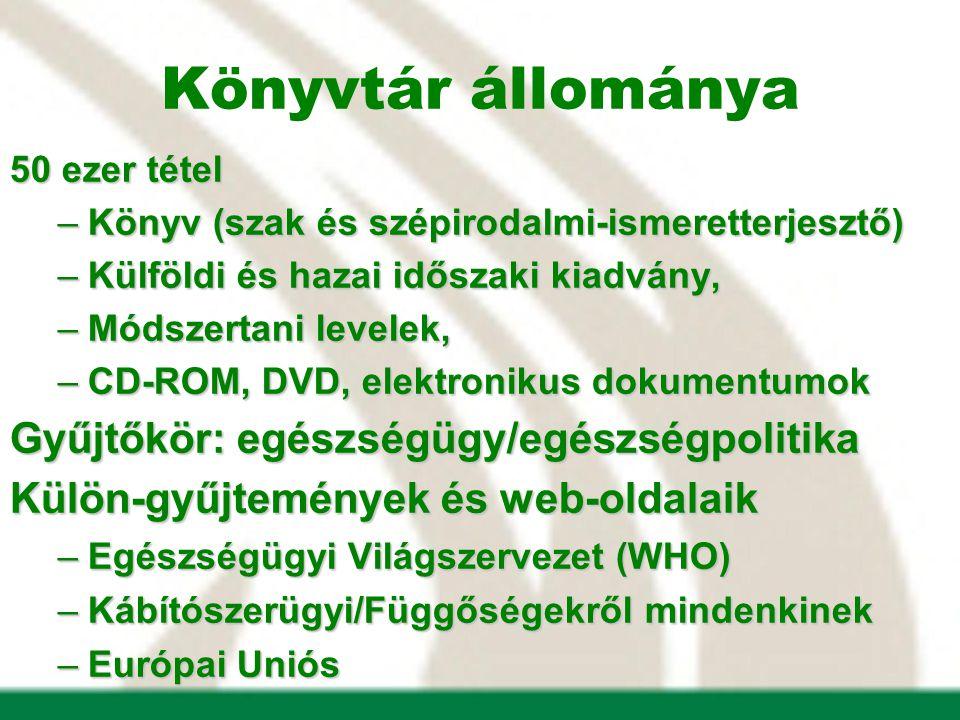 Könyvtár állománya 50 ezer tétel –Könyv (szak és szépirodalmi-ismeretterjesztő) –Külföldi és hazai időszaki kiadvány, –Módszertani levelek, –CD-ROM, DVD, elektronikus dokumentumok Gyűjtőkör: egészségügy/egészségpolitika Külön-gyűjtemények és web-oldalaik –Egészségügyi Világszervezet (WHO) –Kábítószerügyi/Függőségekről mindenkinek –Európai Uniós