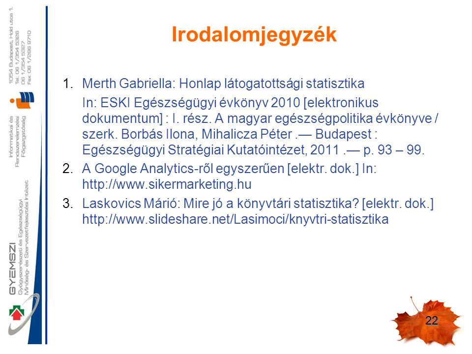 22 Irodalomjegyzék 1.Merth Gabriella: Honlap látogatottsági statisztika In: ESKI Egészségügyi évkönyv 2010 [elektronikus dokumentum] : I.