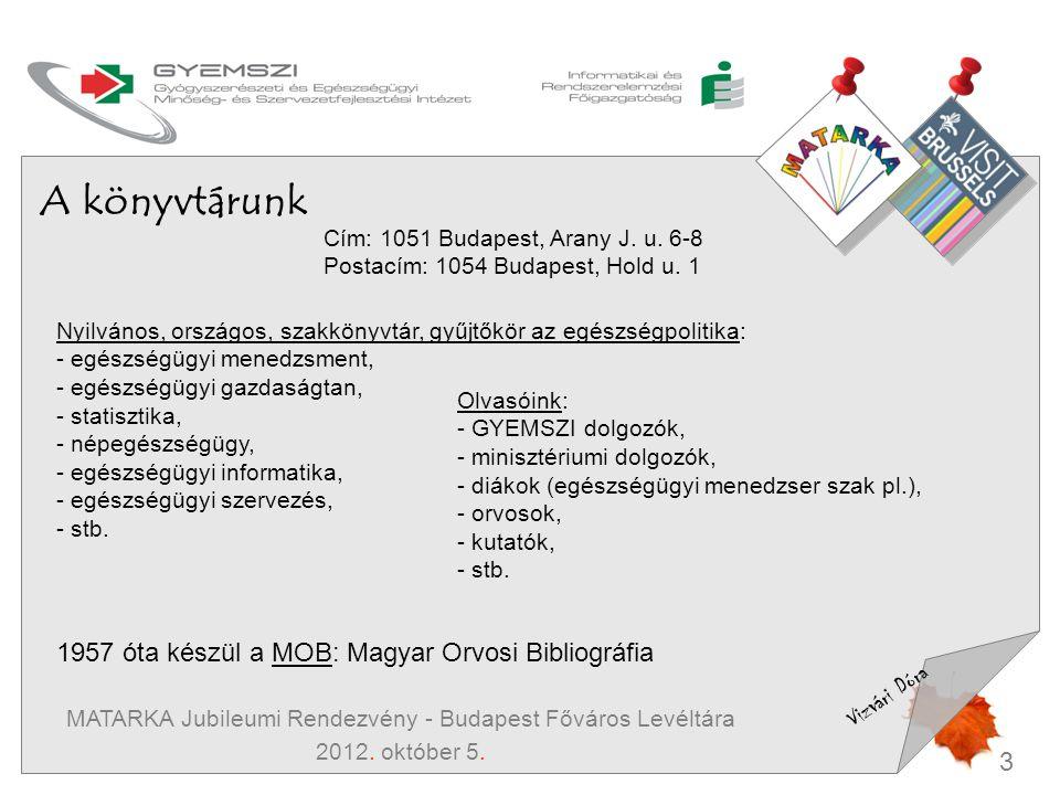 3 Vizvári Dóra MATARKA Jubileumi Rendezvény - Budapest Főváros Levéltára 2012. október 5. A könyvtárunk Cím: 1051 Budapest, Arany J. u. 6-8 Postacím: