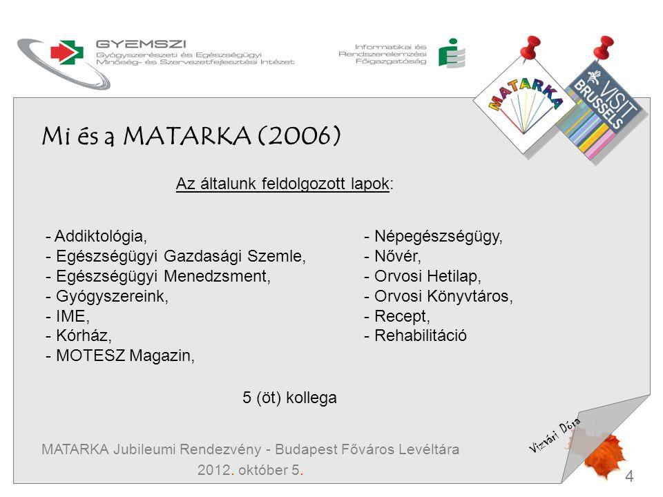4 Vizvári Dóra MATARKA Jubileumi Rendezvény - Budapest Főváros Levéltára 2012. október 5. Mi és a MATARKA (2006) - Addiktológia, - Egészségügyi Gazdas