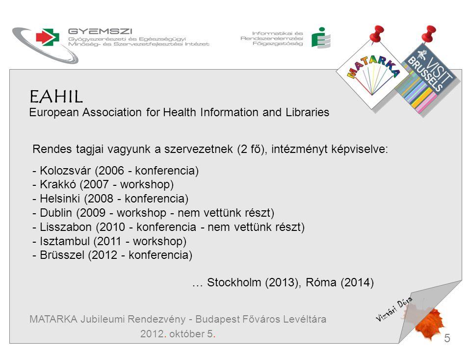 5 Vizvári Dóra MATARKA Jubileumi Rendezvény - Budapest Főváros Levéltára 2012. október 5. EAHIL European Association for Health Information and Librar