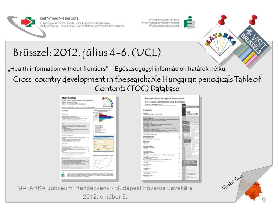 """6 Vizvári Dóra MATARKA Jubileumi Rendezvény - Budapest Főváros Levéltára 2012. október 5. Brüsszel: 2012. július 4-6. (UCL) """"Health information withou"""