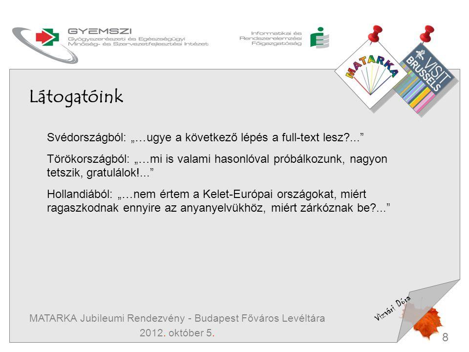 """8 Vizvári Dóra MATARKA Jubileumi Rendezvény - Budapest Főváros Levéltára 2012. október 5. Látogatóink Svédországból: """"…ugye a következő lépés a full-t"""